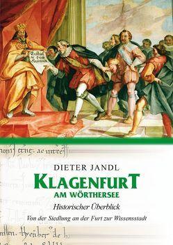 Klagenfurt am Wörthersee – Historischer Überblick von Jandl,  Dieter
