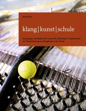 klang – kunst – schule von Mueller von der Haegen,  Anne, Mutz,  Anna