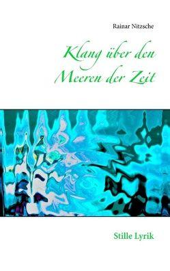 Klang über den Meeren der Zeit von Nitzsche,  Rainar