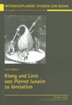 Klang und Linie von «Pierrot lunaire» zu «Ionisation» von Mäkelä,  Tomi
