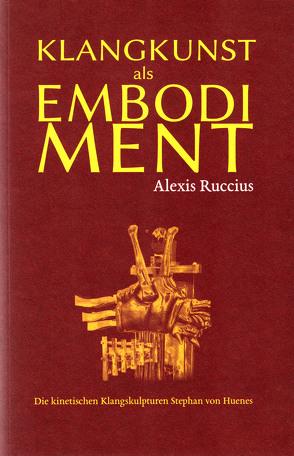 Klangkunst als Embodiment von Alexis,  Ruccius