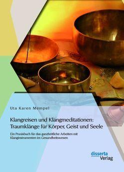 Klangreisen und Klangmeditationen: Traumklänge für Körper, Geist und Seele von Mempel,  Uta Karen