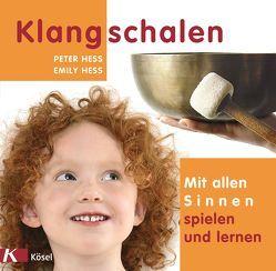 Klangschalen – mit allen Sinnen spielen und lernen von Hess,  Emily, Hess,  Peter