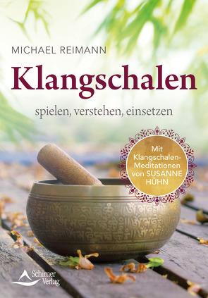 Klangschalen spielen, verstehen, einsetzen von Reimann,  Michael