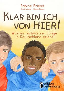 Klar bin ich von hier! Was ein schwarzer Junge in Deutschland erlebt (Kinder- und Jugendbuch) von Baum,  Hélène, Priess,  Sabine
