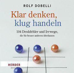 Klar Denken, klug Handeln von Dobelli,  Rolf, Stoeckle,  Frank