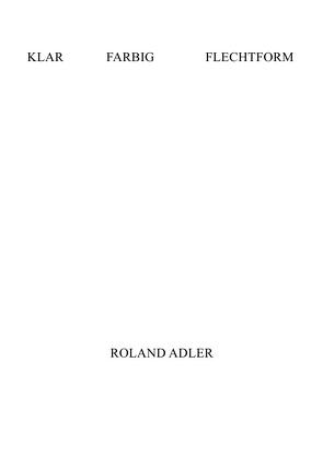 KLAR FARBIG FLECHTFORM von Adler,  Roland