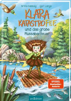 Klara Katastrofee und das große Flussabenteuer (Klara Katastrofee 3) von Lange,  Igor, Sabbag,  Britta