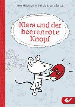 Klara und der beerenrote Knopf von Bauer,  Birgit, Hillebrenner,  Anke