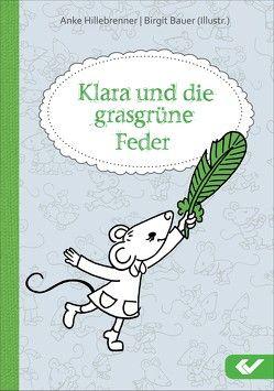 Klara und die grasgrüne Feder von Bauer,  Birgit, Hillebrenner,  Anke