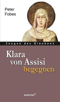 Klara von Assisi begegnen von Fobes,  Peter
