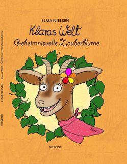 Klaras Welt – Geheimnisvolle Zauberblume von Hundt,  Saskia J, Nielsen,  Elma