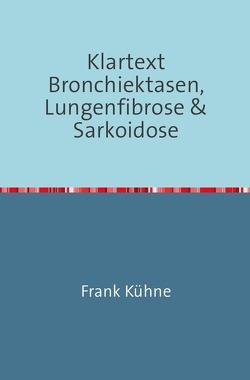Klartext Atemwegs chronische Erkrankungen / Klartext Bronchiektasen, Lungenfibrose & Sarkoidose von Kuhne,  Frank