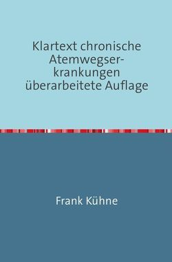 Klartext Atemwegs chronische Erkrankungen / Klartext chronische Atemwegser- krankungen überarbeitete Auflage von Kuhne,  Frank