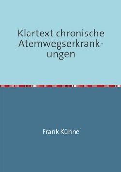 Klartext Atemwegs chronische Erkrankungen / Klartext chronische Atemwegserkrankungen von Kuhne,  Frank