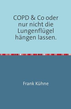 """Klartext Atemwegs chronische Erkrankungen / Klartext COPD & Co oder nur nicht die Lungenflügel hängen lassen"""" von Kühne,  Frank"""