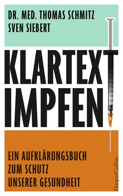 Klartext: Impfen! – Ein Aufklärungsbuch zum Schutz unserer Gesundheit von Schmitz,  Dr. Thomas, Siebert,  Sven