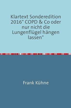 """Klartext Sonderedition 2016″ COPD & Co oder nur nicht die Lungenflügel hängen lassen"""" von Kuhne,  Frank"""
