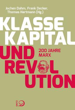 Klasse, Kapital und Revolution von Dahm,  Jochen, Decker,  Frank, Hartmann,  Thomas