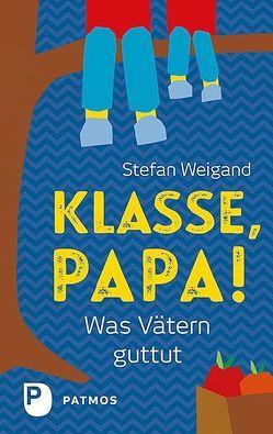 Klasse, Papa! von Weigand,  Stefan