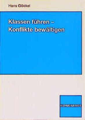 Klassen führen – Konflikte bewältigen von Glöckel,  Hans