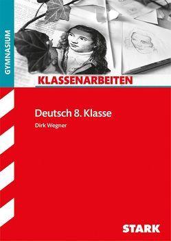Klassenarbeiten Gymnasium – Deutsch 8. Klasse von Wegner,  Dirk