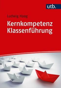 Kernkompetenz Klassenführung von Haag,  Ludwig
