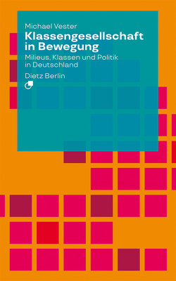 Klassengesellschaft in Bewegung von Vester,  Michael