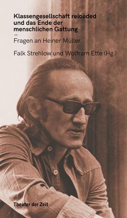 Klassengesellschaft reloaded und das Ende der menschlichen Gattung von Ette,  Wolfram, Strehlow,  Falk