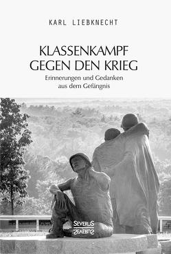 Klassenkampf gegen den Krieg von Liebknecht,  Karl