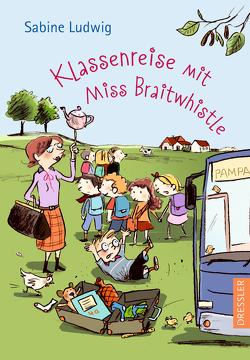 Klassenreise mit Miss Braitwhistle von Göhlich,  Susanne, Ludwig,  Sabine