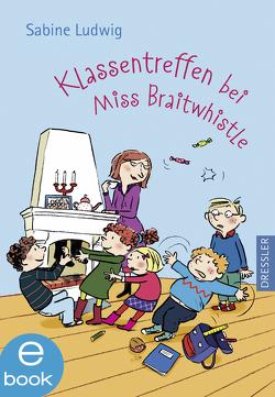 Klassentreffen bei Miss Braitwhistle von Göhlich,  Susanne, Ludwig,  Sabine