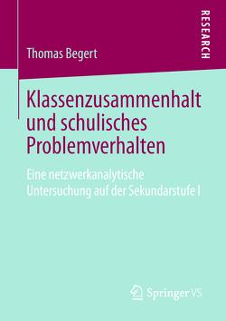 Klassenzusammenhalt und schulisches Problemverhalten von Begert,  Thomas