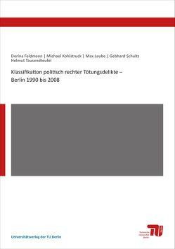 Klassifikation politisch rechter Tötungsdelikte – Berlin 1990 bis 2008 von Feldmann,  Dorina, Kohlstruck,  Michael, Laube,  Max, Schultz,  Gebhard, Tausendteufel,  Helmut