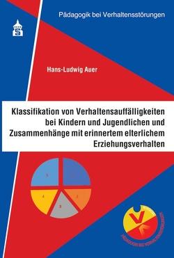 Klassifikation von Verhaltensauffälligkeiten bei Kindern und Jugendlichen und Zusammenhänge mit erinnertem elterlichen Erziehungsverhalten von Auer,  Hans-Ludwig