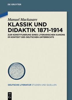 Klassik und Didaktik 1871-1914 von Mackasare,  Manuel