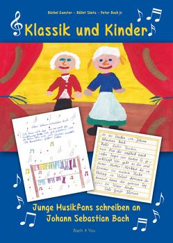 Klassik und Kinder – Junge Musikfans schreiben an Johann Sebastian Bach von Bach jr.,  Peter