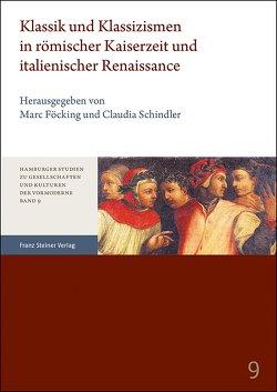 Klassik und Klassizismen in römischer Kaiserzeit und italienischer Renaissance von Föcking,  Marc, Schindler,  Claudia