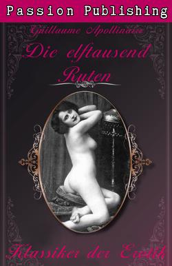 Klassiker der Erotik 10: Die elftausend Ruten von Apollinaire,  Guillaume