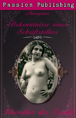 Klassiker der Erotik 17: Bekenntnisse eines Schriftstellers von Anonymus