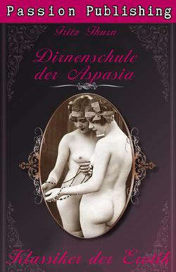 Klassiker der Erotik 21: Die Dirnenschule der Aspasia von Thurn,  Fritz