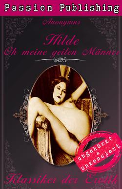 Klassiker der Erotik 37: Hilde – Oh meine geilen Männer! von Anonymus