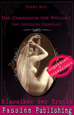 Klassiker der Erotik 75: Das Gymnasium der Wollust von Blei,  Franz