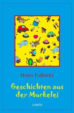 Klassiker der Kinder- und Jugendliteratur / Geschichten aus der Murkelei von Fallada,  Hans