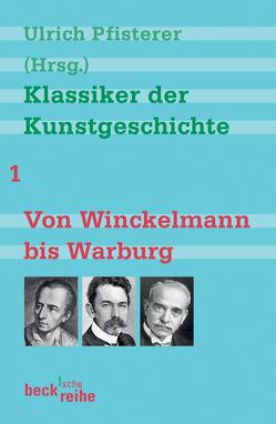 Klassiker der Kunstgeschichte Band 1: Von Winckelmann bis Warburg von Pfisterer,  Ulrich
