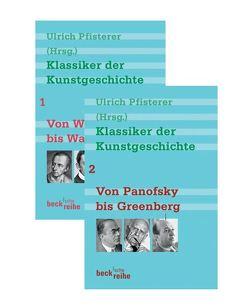 Klassiker der Kunstgeschichte Bd. 1: Von Winckelmann bis Warburg. Bd. 2: Von Panofsky bis Greenberg von Pfisterer,  Ulrich