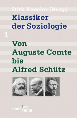 Klassiker der Soziologie Bd. 1: Von Auguste Comte bis Alfred Schütz von Kaesler,  Dirk