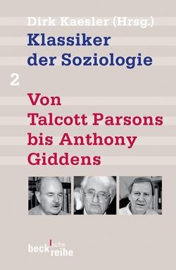 Klassiker der Soziologie Bd. 2: Von Talcott Parsons bis Anthony Giddens von Kaesler,  Dirk