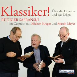 Klassiker! Über die Literatur und das Leben von Krüger,  Michael, Meyer,  Martin, Safranski,  Rüdiger