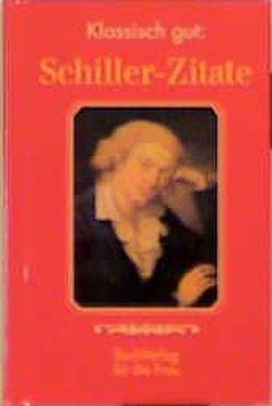 Klassisch gut: Schiller-Zitate von Foerster,  Christel